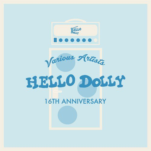V.A HELLO DOLLY 16TH ANNIVERSARY